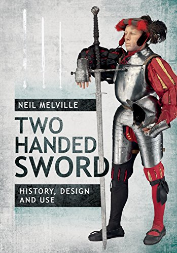 Melville, N: Two Handed Sword History, Design and Use