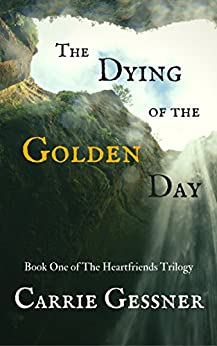 The Dying of the Golden Day (The Heartfriends Series Book 1) by [Carrie Gessner]