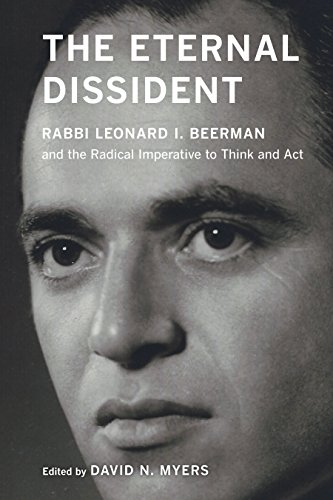 The Eternal Dissident: Rabbi Leonard I. Beerman and the Radical Imperative to Think and Act (English Edition)