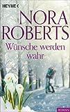 Wünsche werden wahr von Nora Roberts