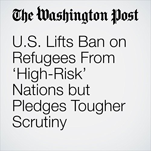 U.S. Lifts Ban on Refugees From 'High-Risk' Nations but Pledges Tougher Scrutiny copertina