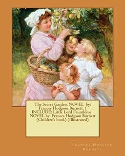 The Secret Garden. NOVEL by: Frances Hodgson Burnett. ( INCLUDE: Little Lord Fauntleroy . NOVEL by: Frances Hodgson Burnet...