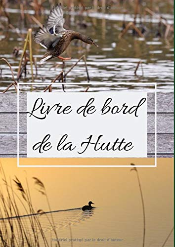 Livre de bord de la Hutte: Carnet de note/ journal de bord pour hutte/tonne/gabion