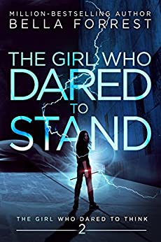 The Girl Who Dared to Think 2: The Girl Who Dared to Stand by [Bella Forrest]