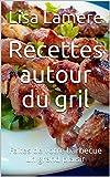 Recettes autour du gril: Faites de votre barbecue un grand plaisir (French Edition)