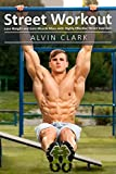 Street Workout: Lose Weight and Gain Muscle Mass with Highly Effective Street Exercises (Street workout book ,Street parking workout,City street workout)