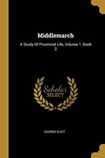 Middlemarch: A Study Of Provincial Life, Volume 1, Book 2