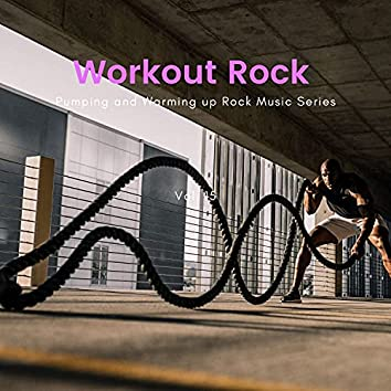 Workout Rock - Pumping And Warming Up Rock Music Series, Vol. 15
