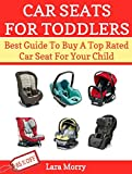 Car Seats For Toddlers: Best Guide To Buy A Top Rated Car Seat For Your Infant