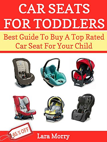 Car Seats For Toddlers: Best Guide To Buy A Top Rated Car Seat For Your Infant (English Edition)