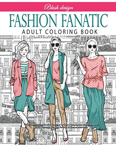 Fashion Fanatic: Adult Coloring book (Stress Relieving Creative Fun Drawings to Calm Down, Reduce Anxiety & Relax.Great Christmas Gift Idea For Men & Women 2020-2021, Band 16)