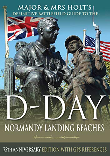 Major & Mrs Holt's Definitive Battlefield Guide to the D-Day Normandy Landing Beaches: 75th Anniversary Edition with GPS References (Holt's Battlefield Guidebooks)