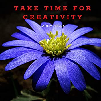 Take Time For Creativity
