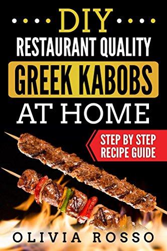 DIY Restaurant Quality Greek Kabobs At Home: Step By Step Mediterranean kebab Recipe Guide (English Edition)