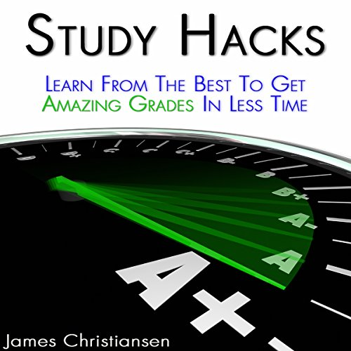 Study Hacks: Learn from the Best to Get Amazing Grades in Less Time audiobook cover art