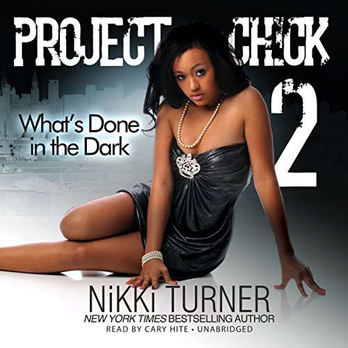 Project Chick 2     What's Done in the Dark              By:                                                                                                                                 Nikki Turner                               Narrated by:                                                                                                                                 Cary Hite                      Length: 5 hrs and 55 mins     128 ratings     Overall 4.4