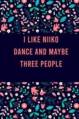 I Like niiko dance and maybe three people: Cute Practice Log Book Tracker for niiko dance lovers, notebook Journal to record scores lesson, christmas ... students and teachers, Floral Design Cover