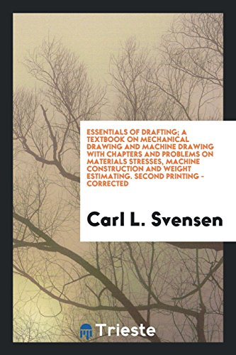 Essentials of Drafting; A Textbook on Mechanical Drawing and Machine Drawing with Chapters and Problems on Materials Stresses, Machine Construction and Weight Estimating. Second Printing - Corrected