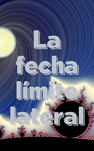 La fecha límite lateral (Spanish Edition)