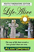 Life Alive: The way of life that reveals a love greater than our own.
