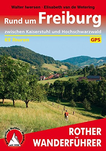 Rund um Freiburg: zwischen Kaiserstuhl und Hochschwarzwald. 65 Touren. Mit GPS-Tracks (Rother Wanderführer)