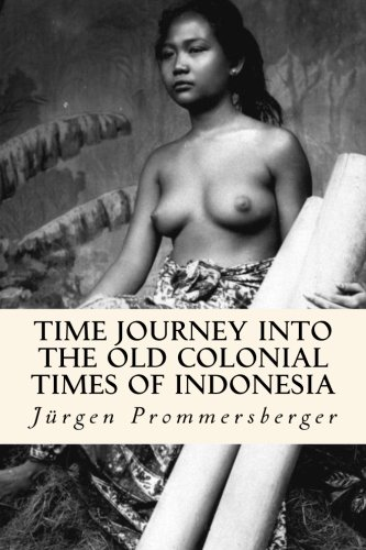 Time Journey into the old Colonial Times of Indonesia: Top-less women of Bali, Sumatra and Borneo in their daily work