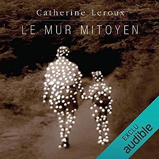 Le mur mitoyen                   Auteur(s):                                                                                                                                 Catherine Leroux                               Narrateur(s):                                                                                                                                 Julie Le Breton                      Durée: 7 h et 30 min     4 évaluations     Au global 5,0