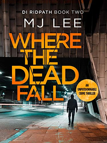 Where The Dead Fall: A completely gripping crime thriller (DI Ridpath Crime Thriller Book 2)
