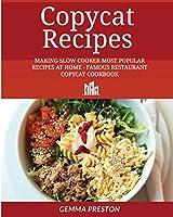 copycat recipes: Making Slow Cooker Most Popular Recipes at Home - Famous Restaurant Copycat Cookbook