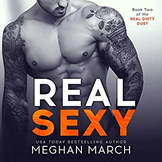 Real Sexy     The Real Dirty Duet, Book 2              Written by:                                                                                                                                 Meghan March                               Narrated by:                                                                                                                                 Elena Wolfe,                                                                                        Sebastian York                      Length: 5 hrs and 34 mins     3 ratings     Overall 5.0