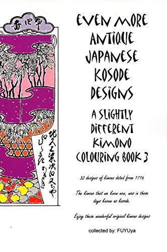 Even more Antique Japanese Kosode designs: a slightly different kimono colouring book 3 (English Edition)