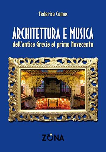Architettura e musica. Dall'antica Grecia al primo Novecento