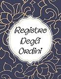 registro degli ordini: Moduli d'ordine del cliente, Segui il tuo ordine con questo diario di vendita giornaliero per le piccole imprese, 152 pagine, A4