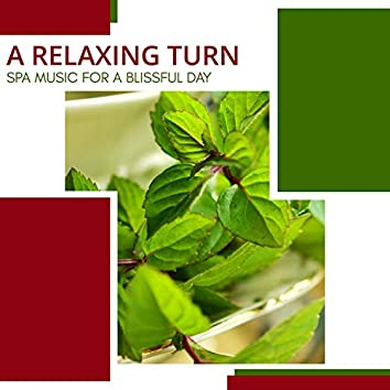 A Relaxing Turn - Spa Music For A Blissful Day