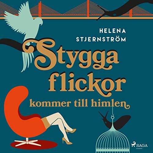 Stygga flickor kommer till himlen Audiobook By Helena Stjernström cover art