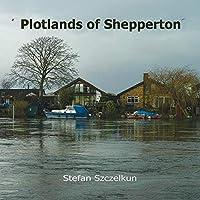 Plotlands of Shepperton: Photographs 2004 - 2016 (Plotlands UK)