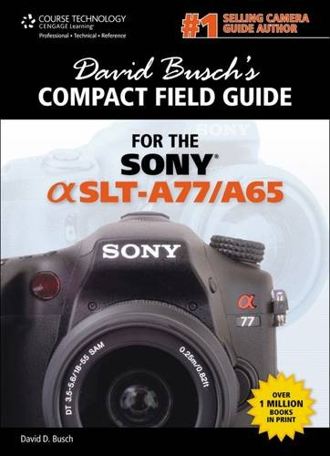 David Busch's Sony Alpha SLT-A77/A65 Compact Field Guide (David Busch's Digital Photography...