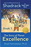 The Incredible Adventures of Shadrack the Self-Talk Bear--Book 1--The Story of Planet Excellence