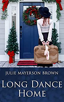 Long Dance Home: Sweet Holiday Romance ~ Welcome to Clearwater ~ Book One in the Series (Clearwater Series 1) by [Julie Mayerson Brown]
