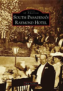South Pasadena's Raymond Hotel (Images of America: California)