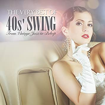 The Very Best of 40s' Swing (From Vintage Jazz to Bebop)