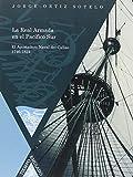 La Real Armada en el Pacífico Sur: el Apostadero Naval del Callao 1746-1824. (Tiempo Emulado. Historia de América y España)