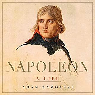 Napoleon     A Life              Written by:                                                                                                                                 Adam Zamoyski                               Narrated by:                                                                                                                                 Leighton Pugh                      Length: 27 hrs and 10 mins     10 ratings     Overall 4.8