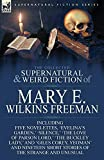 The Collected Supernatural and Weird Fiction of Mary E. Wilkins Freeman: Five Novelettes, 'Evelina's Garden, ' 'Silence, ' 'The Love of Parson Lord, '