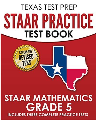 TEXAS TEST PREP STAAR Practice Test Book STAAR Mathematics Grade 5: Includes 3 Complete STAAR Math Practice Tests
