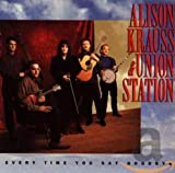 Songtexte von Alison Krauss & Union Station - Every Time You Say Goodbye