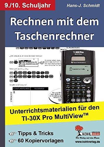 Rechnen mit dem Taschenrechner - 9./10. Schuljahr: Unterrichtsmaterialien für den TI-30x PRO MultiViewTM
