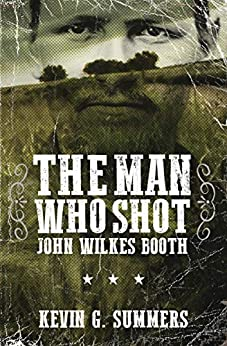 The Man Who Shot John Wilkes Booth: A Weird Western Novel (The Paradise Ledger) by [Kevin G. Summers]