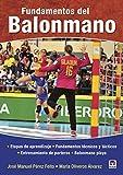 Fundamentos del balonmano: Etapas de aprendizaje, fundamentos técnicos y tácticos, entrenamiento de porteros, balonmano playa.