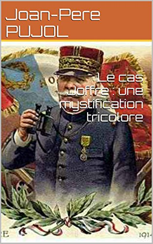 Le cas Joffre : une mystification tricolore (French Edition)